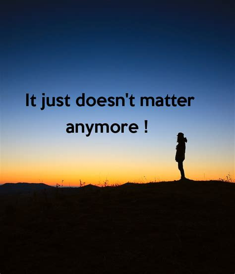 doesn t matter it just doesn t matter anymore poster rew keep calm