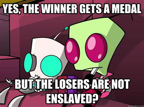 Invader Zim Memes - yes the winner gets a medal but the losers are not