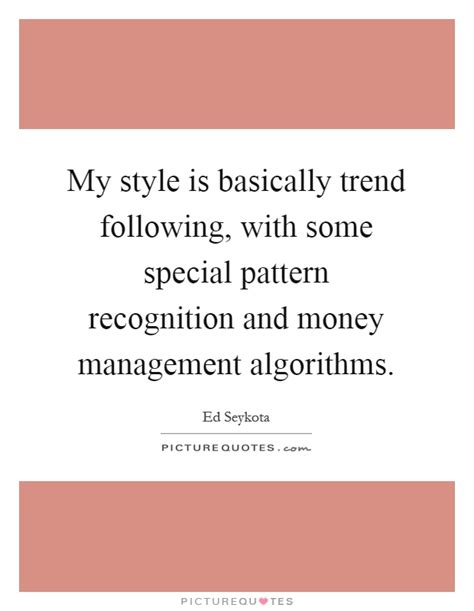 pattern recognition quotes my style is basically trend following with some special