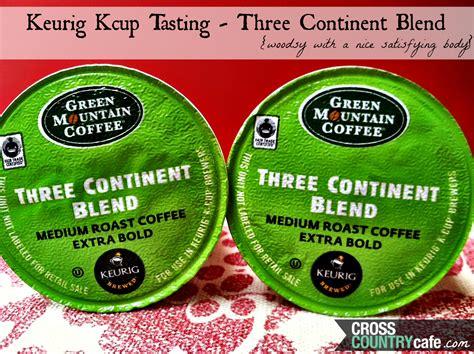 Keurig K cup Tasting  Three Continent Blend