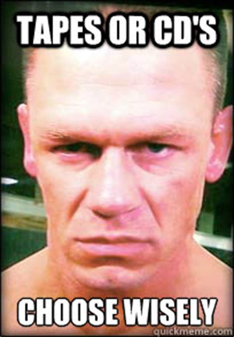 Tapes And Cds Meme - tapes or cd s choose wisely john cena angry face meme