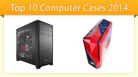 best computer cases 2014 top ten computer cases 2014 best computer review