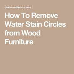 How To Remove Water Stains From Upholstery by 1000 Ideas About Wood Stain Remover On