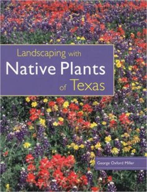 Landscaping With Native Plants Of Texas By George Oxford