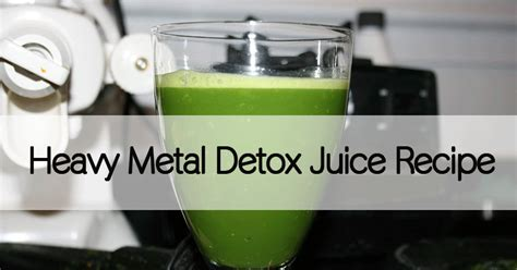 Heavy Metal Cadmium Detox by Green Heavy Metal Detox Juice Recipe Healthy Holistic