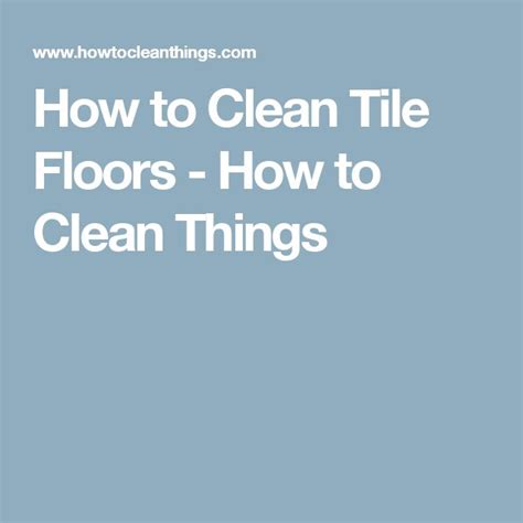 best 25 clean tile floors ideas on pinterest floor cleaner tile cleaning solutions and