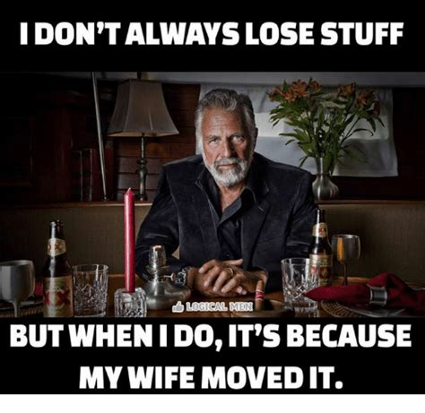Meme Stuff - don talways lose stuff butwhen i do it s because my wife