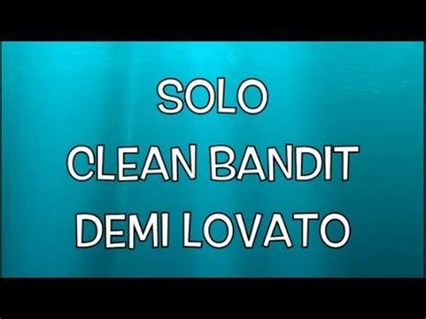 lirik solo feat demi lovato clean bandit solo ft demi lovato lyrics lyric video