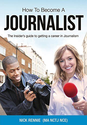 libro how to become a how to become a journalist the insider s guide to getting a career in journalism nick rennie