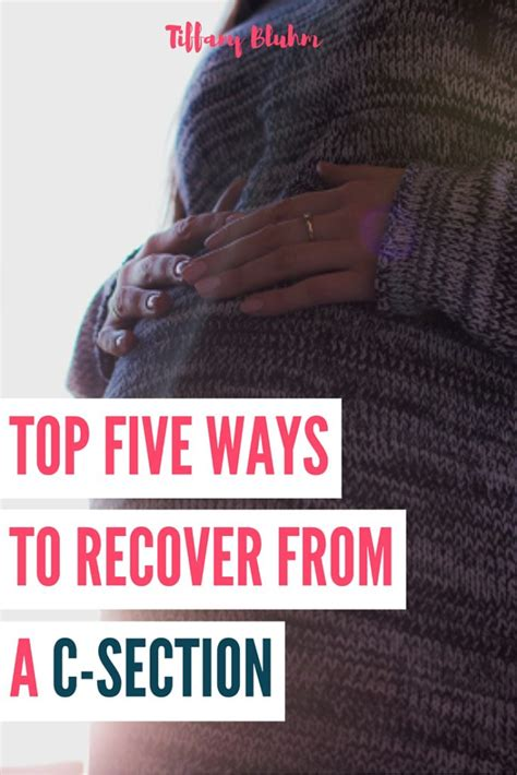 best ways to recover from c section top five ways to recover from a c section tiffany bluhm