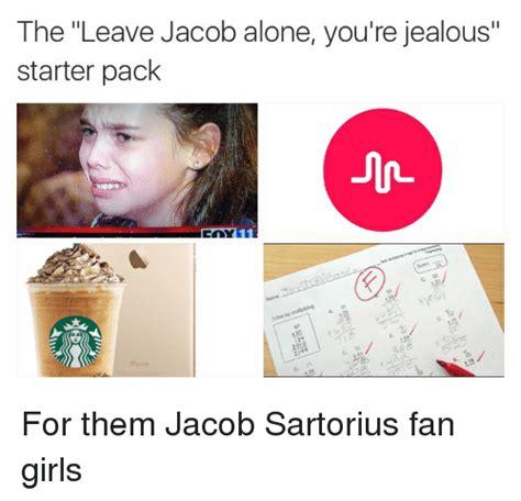 Jacob Sartorius Memes - the leave jacob alone you re jealous starter pack for them jacob sartorius fan girls girls
