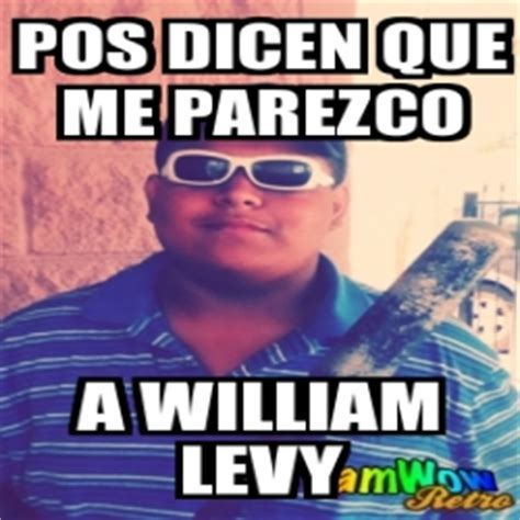 William Levy Meme - meme personalizado pos dicen que me parezco a william