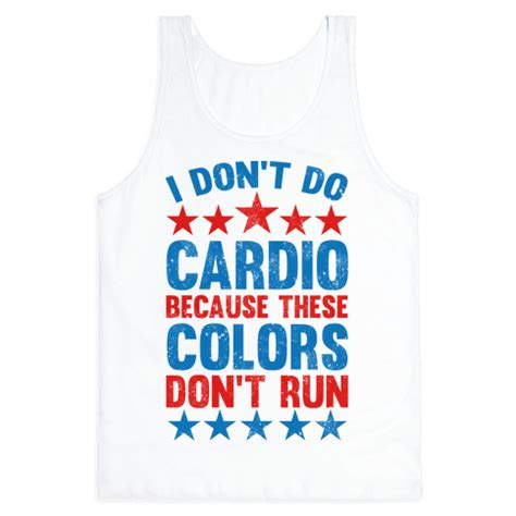 these colors don t run i don t do cardio because these colors don t run tank
