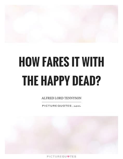 how fares it with the happy dead picture quotes