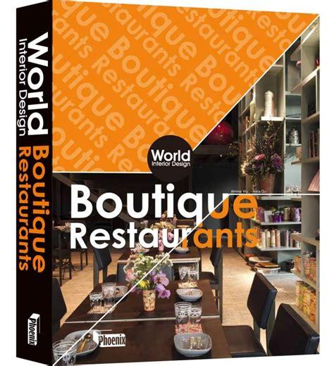 Must Interior Design Books by World Interior Design Boutique Restaurants Book