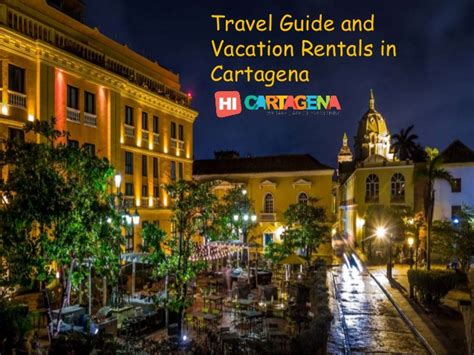 hi cartagena travel guide and vacation rentals in cartagena
