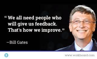 We all need people who will give us feedback that s how we improve