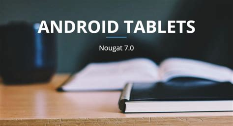 best tablet os top android tablets with nougat os with optional stylus