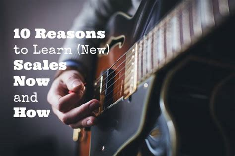 10 Reasons To Cut On Now by 10 Reasons To Learn New Scales Now And How Guitarhabits