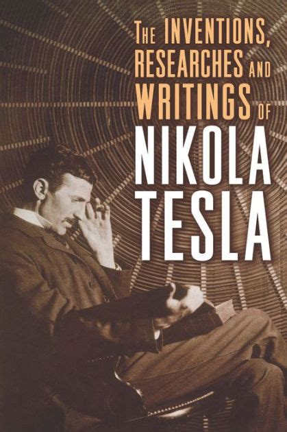 nikola tesla biography barnes and noble the inventions researches and writings of nikola tesla by