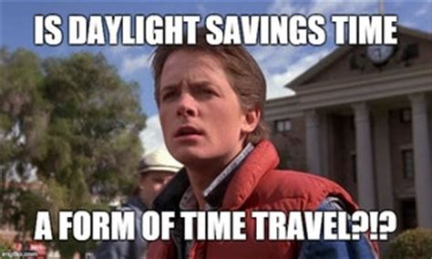 Time Travel Meme - memes about daylight saving time that prove yes it does