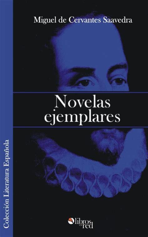 libro novelas ejemplares 1 novelas novelas ejemplares by miguel de cervantes saavedra read book online for free