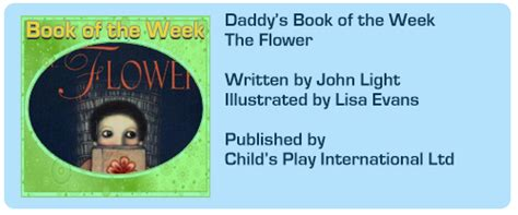 the flower childs play daddy s book of the week the flower by john light and lisa evans child s play international ltd