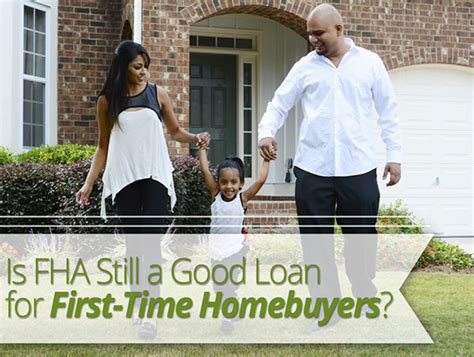 fha house loans is fha still a good loan for first time homebuyers