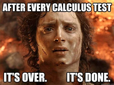 Calculus Meme - after every calculus test it s over it s done frodo