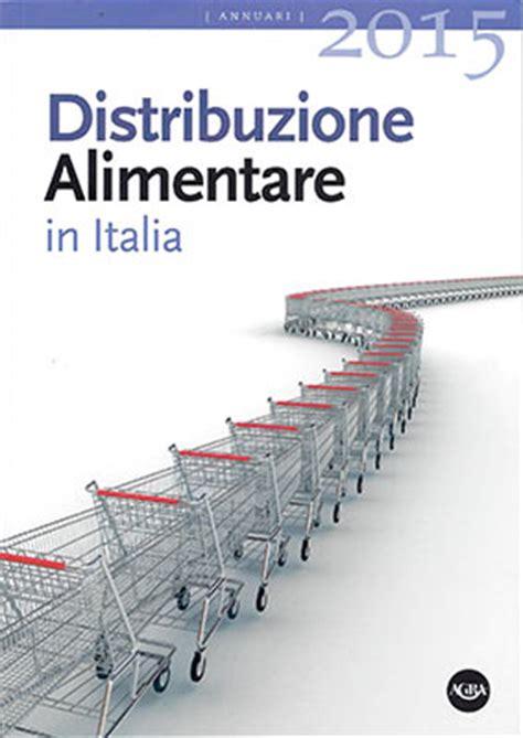 distribuzione alimentare in italia distribuzione alimentare in italia 2015