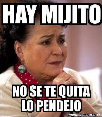 Meme Generator En Espaã Ol - meme personalizado hay mijito no se te quita lo pendejo