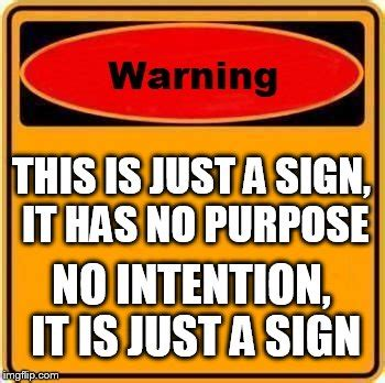 Sign Memes - warning sign meme imgflip
