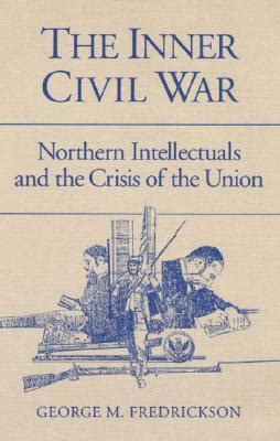 the to start win the inner war let your shine books the inner civil war northern intellectuals and the crisis