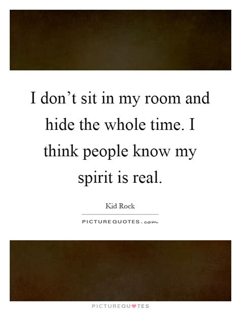 sitting in my room lyrics i don t sit in my room and hide the whole time i think picture quotes