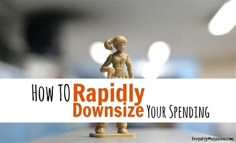 downsizing tips downsizing tips how quickly can you reduce your spending