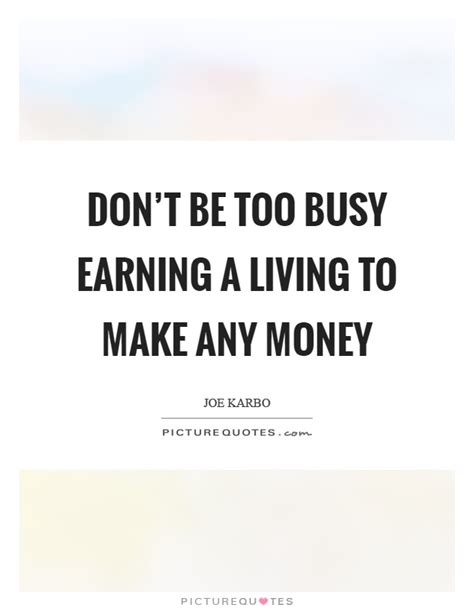 busy earning a living to make your fortune discover the psychology of achieving your goals books busy quotes busy sayings busy picture quotes