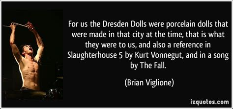 porcelain doll quotes for us the dresden dolls were porcelain dolls that were