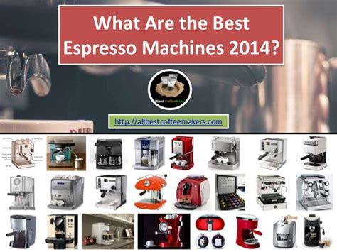best espresso machine 2014 what are the best espresso machines 2014