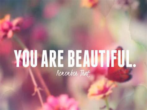 Beautiful You you are beautiful remember that pictures photos and