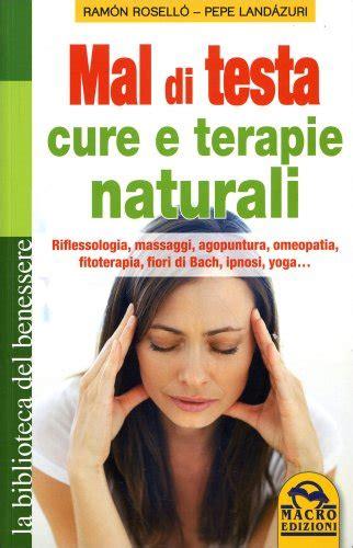 mal di testa cure naturali mal di testa cure e terapie naturali rosell 243 e land 225 zuri