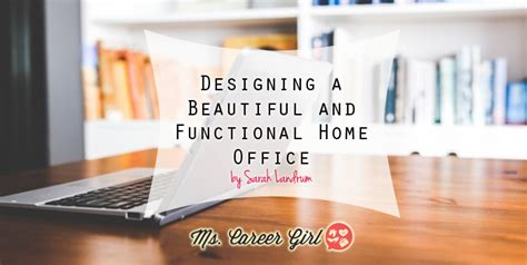 tips for designing attractive and functional home office designing a beautiful and functional home office ms