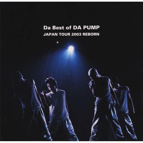 da pump da best da pump da best of da pump japan tour 2003 reborn ototoy