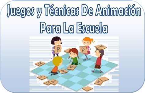 juegos y dinmicas de integracin grupal rutas del aprendizaje juegos y t 233 cnicas de animaci 243 n para la escuela material