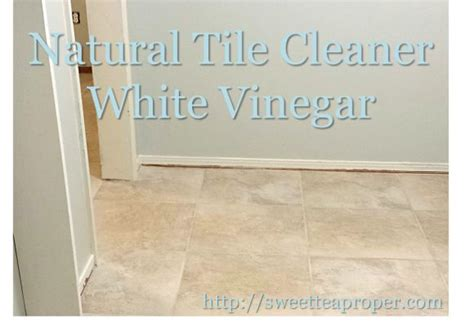 How To Clean Vinyl Floors With Vinegar by 1000 Ideas About Clean Tile Floors On How To