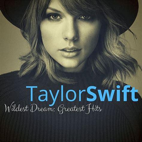 taylor swift greatest hits full album wildest dreams greatest hits taylor swift mp3 buy full