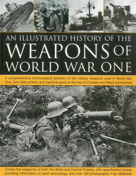 the eighteen weapons of war books the illustrated history of the weapons of world war one