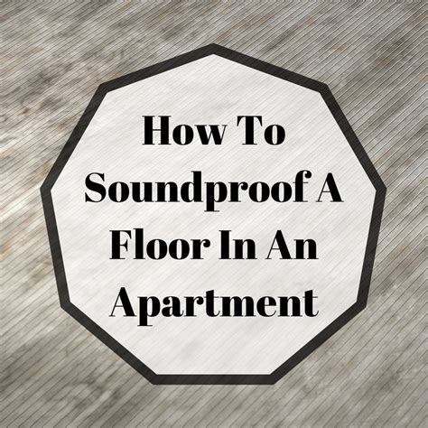 easy ways to soundproof a room apartment 5 easy ways how to soundproof a floor in an apartment spd