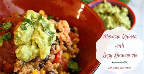 Mexican Quinoa Kitchen Simplicity mexican quinoa with lazy guacamole can cook will travel