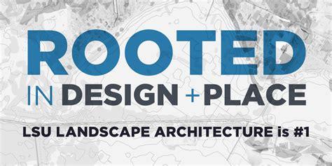 lsu landscape architecture lsu landscape architecture 1 ranking