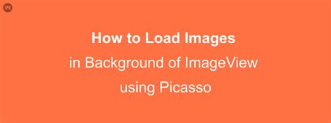 android use picasso to load image into programmatically loading images into background of an imageview using